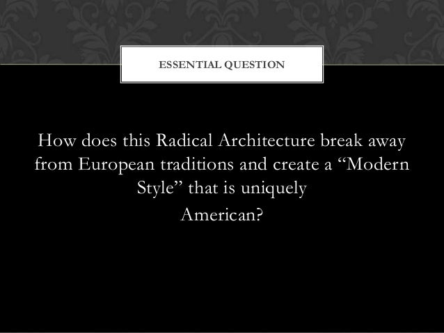 """ESSENTIAL QUESTION  How does this Radical Architecture break away from European traditions and create a """"Modern Style"""" tha..."""