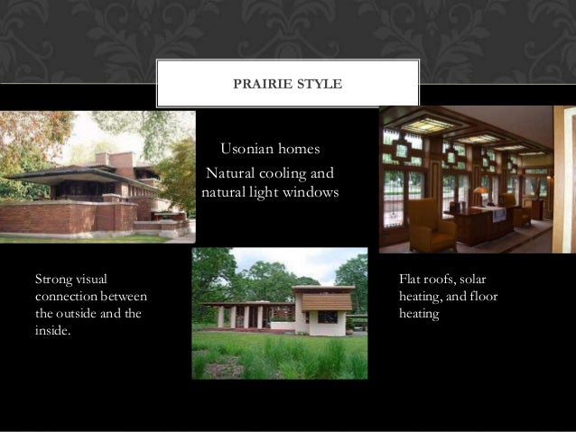 PRAIRIE STYLE  Usonian homes Natural cooling and natural light windows  Strong visual connection between the outside and t...