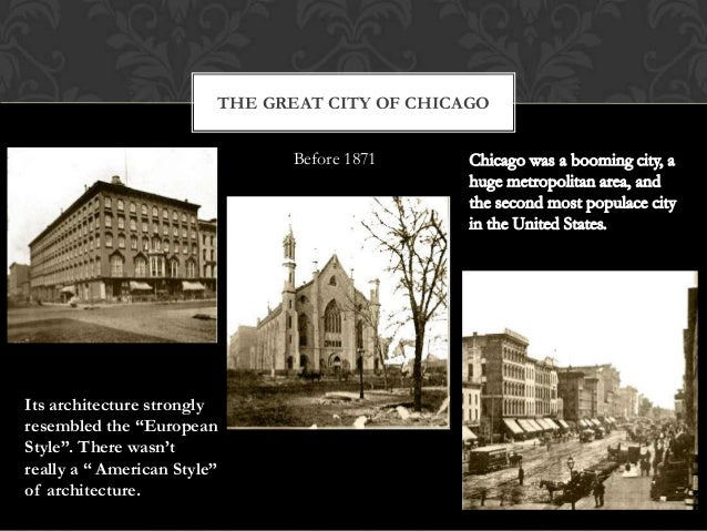 """THE GREAT CITY OF CHICAGO Before 1871  Its architecture strongly resembled the """"European Style"""". There wasn't really a """" A..."""