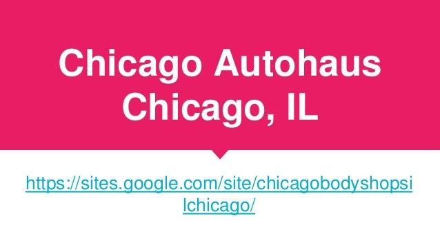 Chicago Autohaus Chicago, IL https://sites.google.com/site/chicagobodyshopsi lchicago/