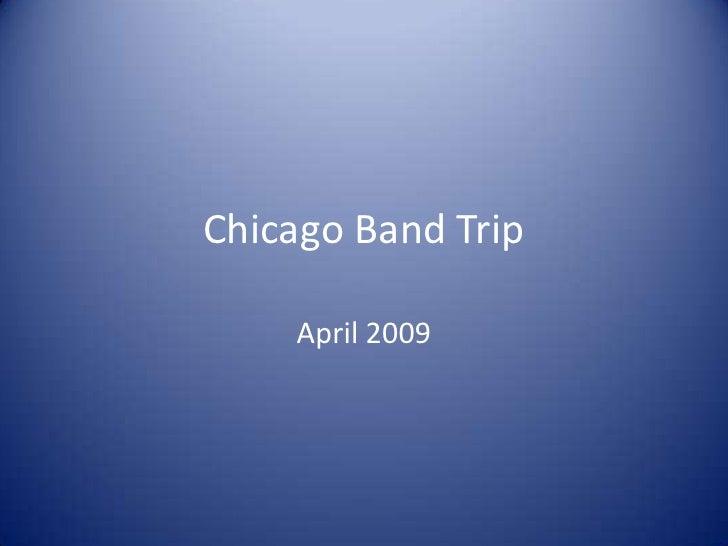 Chicago Band Trip<br />April 2009<br />