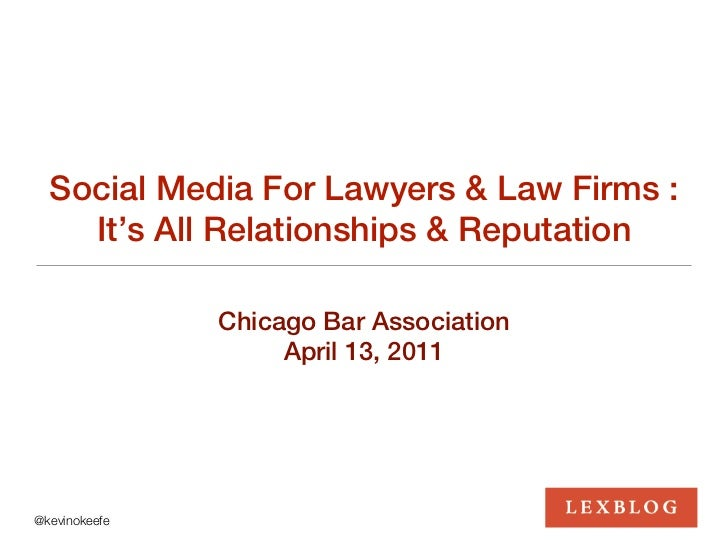 Social Media For Lawyers & Law Firms :    It's All Relationships & Reputation               Chicago Bar Association       ...