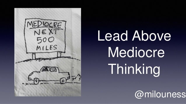 Lead Above Mediocre Thinking @milouness