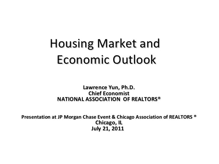 Housing Market and  Economic Outlook Lawrence Yun, Ph.D. Chief Economist NATIONAL ASSOCIATION  OF REALTORS® Presentation a...