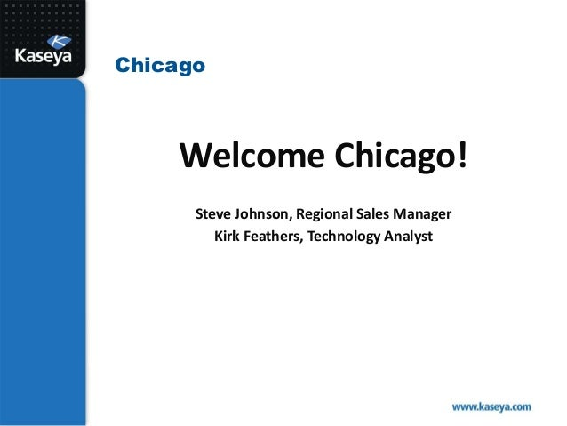 ChicagoWelcome Chicago!Steve Johnson, Regional Sales ManagerKirk Feathers, Technology Analyst