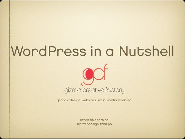WordPress in a Nutshell      graphic design. websites. social media. training.                    Tweet this session!     ...