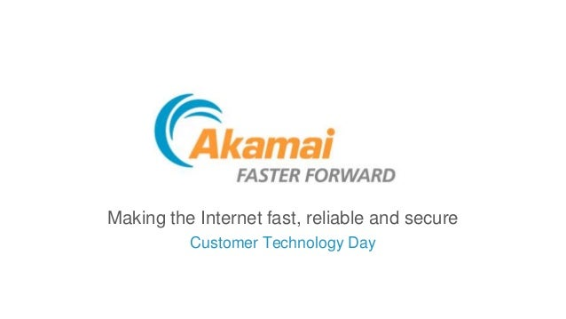 Making the Internet fast, reliable and secure Customer Technology Day