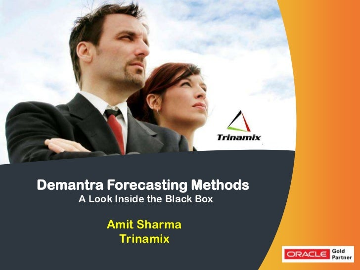 Demantra Forecasting Methods   Trinamix the Black Box    A Look Inside Technologies         Amit Sharma          Trinamix