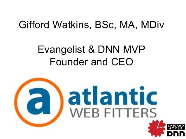 Gifford Watkins, BSc, MA, MDiv Evangelist & DNN MVP Founder and CEO