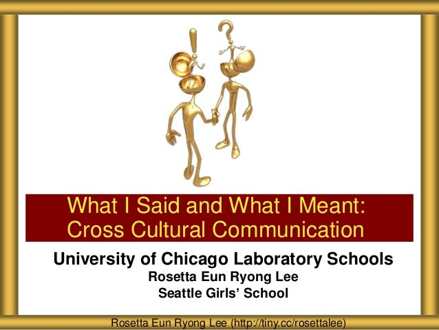 University of Chicago Laboratory SchoolsRosetta Eun Ryong LeeSeattle Girls' SchoolWhat I Said and What I Meant:Cross Cultu...