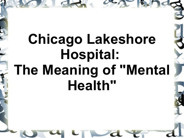 Chicago Lakeshore Hospital The Meaning Of Mental Health