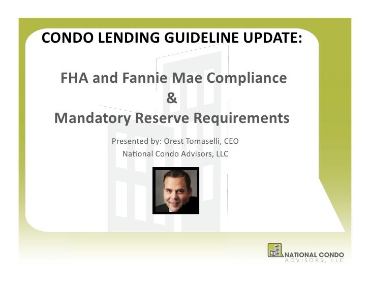 CONDO	  LENDING	  GUIDELINE	  UPDATE:	    	  FHA	  and	  Fannie	  Mae	  Compliance	  	                            &	    Ma...