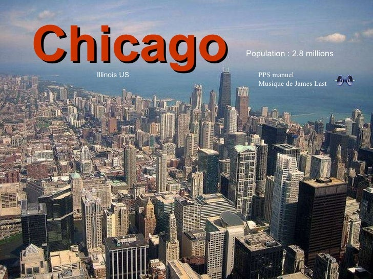 Illinois État 2.8 millions d'habitants Chicago Illinois US Population : 2.8 millions PPS manuel Musique de James Last