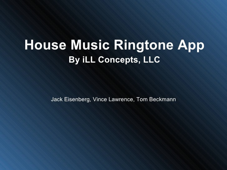 House Music Ringtone App By iLL Concepts, LLC Jack Eisenberg, Vince Lawrence, Tom Beckmann