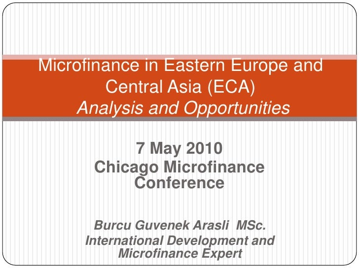 Microfinance in Eastern Europe and        Central Asia (ECA)    Analysis and Opportunities           7 May 2010      Chica...