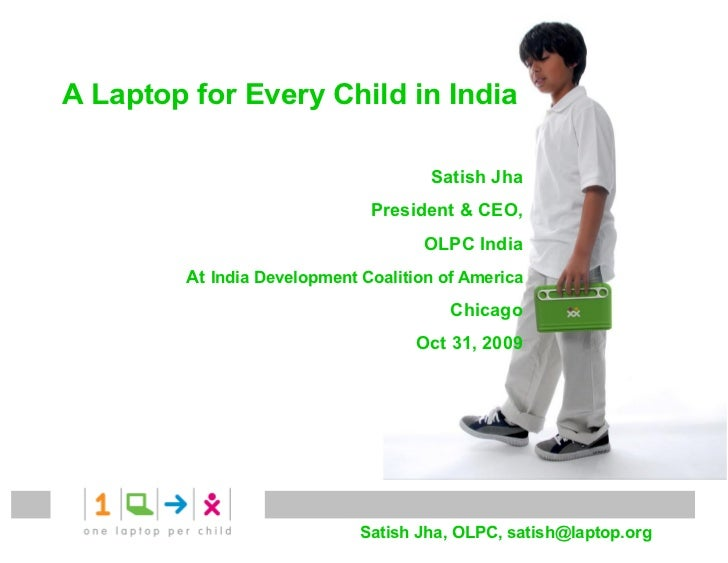 A Laptop for Every Child in India                                       Satish Jha                               President...