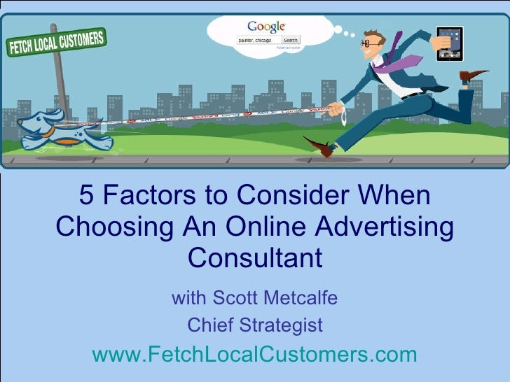 5 Factors to Consider When Choosing An Online Advertising Consultant with Scott Metcalfe Chief Strategist www.FetchLocalCu...