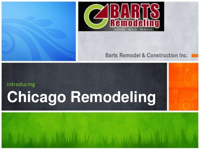 Barts Remodel & Construction Inc.introducingChicago Remodeling