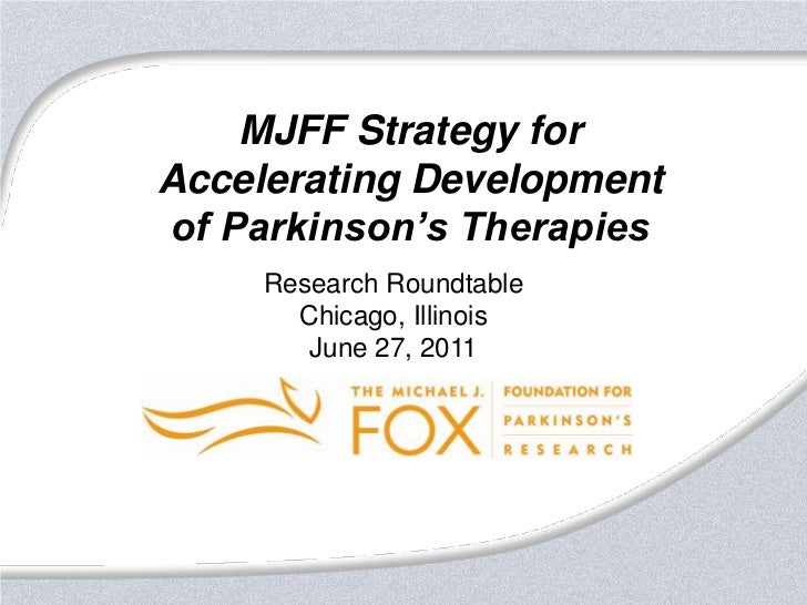 MJFF Strategy for<br />Accelerating Development<br />of Parkinson's Therapies<br />Research Roundtable<br />Chicago, Illin...