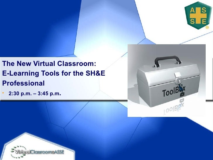 <ul><li>The New Virtual Classroom:  </li></ul><ul><li>E-Learning Tools for the SH&E </li></ul><ul><li>Professional </li></...