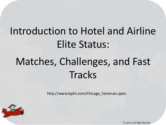 Introduction to Hotel and Airline          Elite Status: Matches, Challenges, and Fast            Tracks        http://www...
