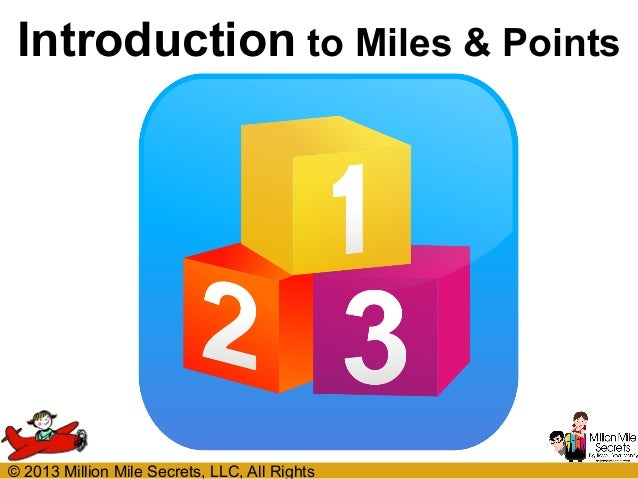 Introduction to Miles & Points  © 2013 Million Mile Secrets, LLC, All Rights
