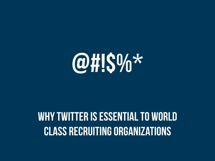 @#!$%*Why Twitter is Essential to World class Recruiting Organizations
