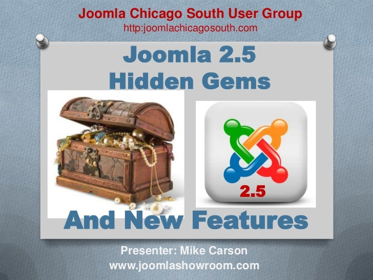 Joomla Chicago South User Group      http:joomlachicagosouth.com     Joomla 2.5    Hidden Gems                            ...