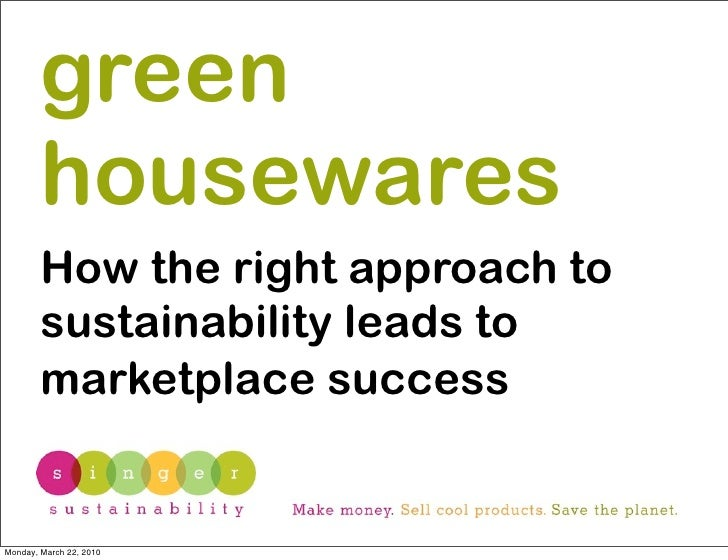 green         housewares         How the right approach to         sustainability leads to         marketplace success   M...
