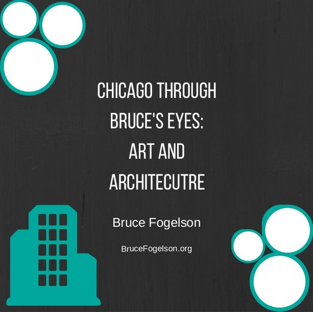 Chicago Through Bruce's Eyes: Art and Architecutre BruceFogelson BruceFogelson.org