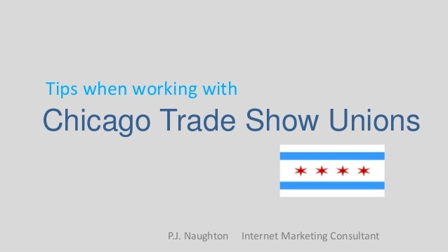 Chicago Trade Show Unions Tips when working with P.J. Naughton Internet Marketing Consultant