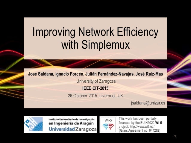 Improving Network Efficiency with Simplemux Jose Saldana, Ignacio Forcén, Julián Fernández-Navajas, José Ruiz-Mas Universi...