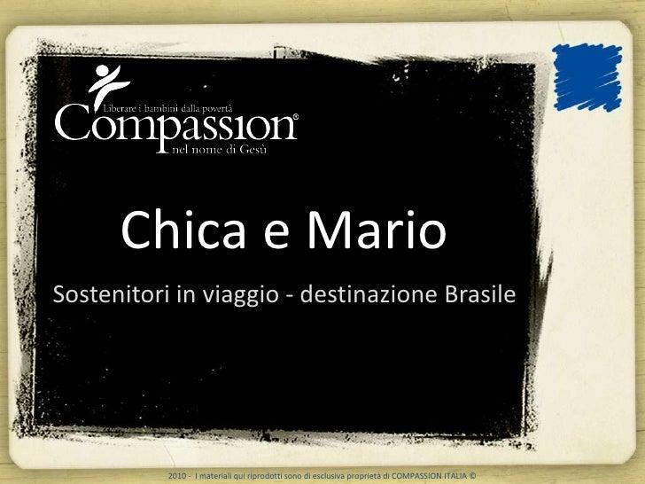 Chica e Mario Sostenitori in viaggio - destinazione Brasile                2010 - I materiali qui riprodotti sono di esclu...