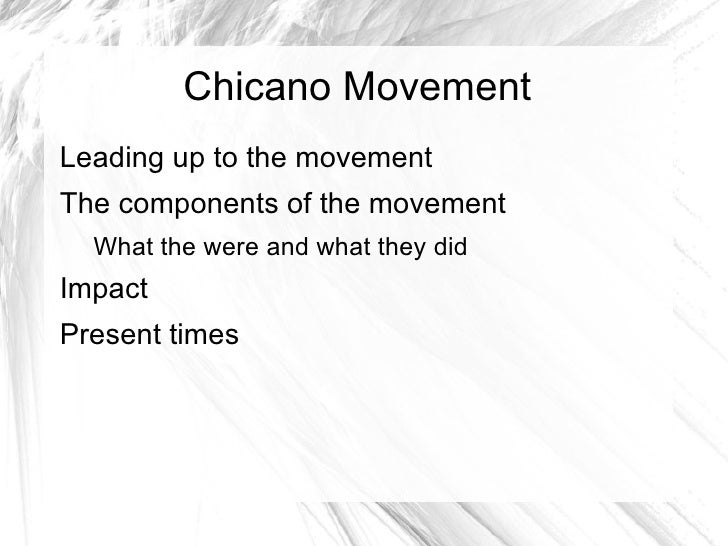 what was the chicano movement Chicano movement for beginners by maceo montoya as the heyday of the chicano movement of the late 1960s to early 70s fades further into history and as more and more of its important figures pass on, so too does knowledge of its significance.