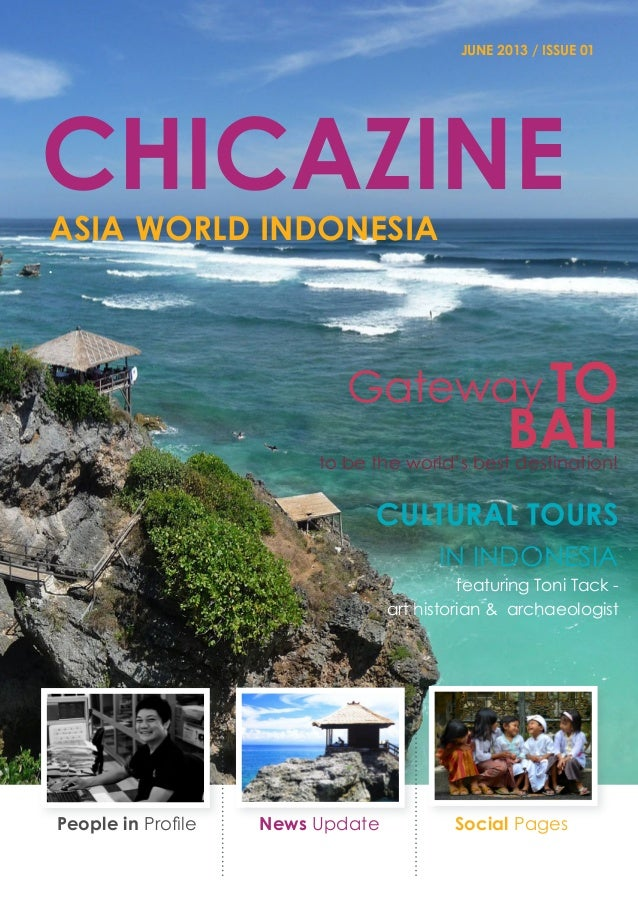JUNE 2013 / ISSUE 01 chicazine aSIA wORLD iNDONESIA . Gateway to balito be the world's best destination! Cultural Tours in...