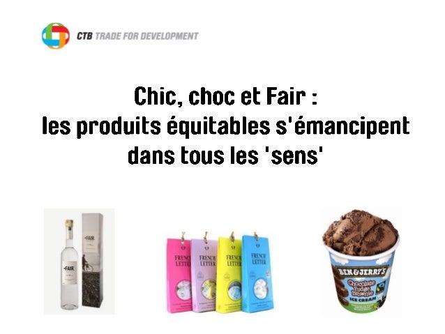 Le temps où les produits 'fair' étaient confinés dans des magasins spécialisés, connus seulement par un public de militant...
