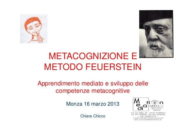 METACOGNIZIONE E METODO FEUERSTEIN Apprendimento mediato e sviluppo delle competenze metacognitive Monza 16 marzo 2013 Chi...