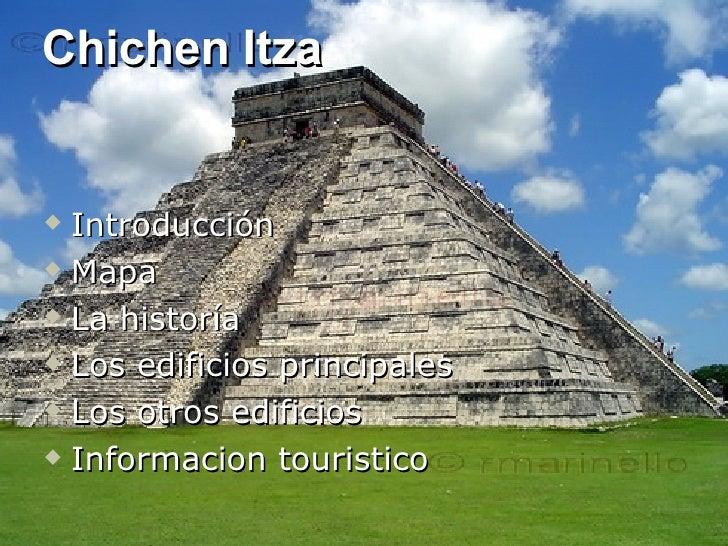 Chichen Itza <ul><li>Introducción </li></ul><ul><li>Mapa </li></ul><ul><li>La historía </li></ul><ul><li>Los edificios pri...