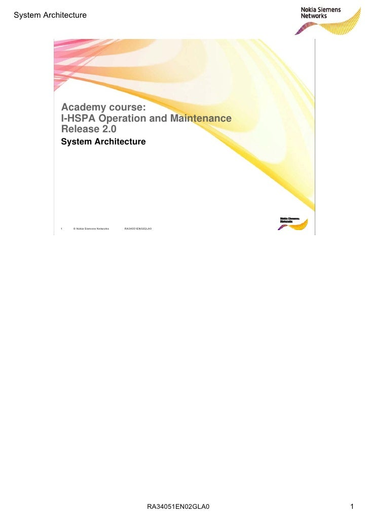 System Architecture                 Academy course:             I-HSPA Operation and Maintenance             Release 2.0  ...