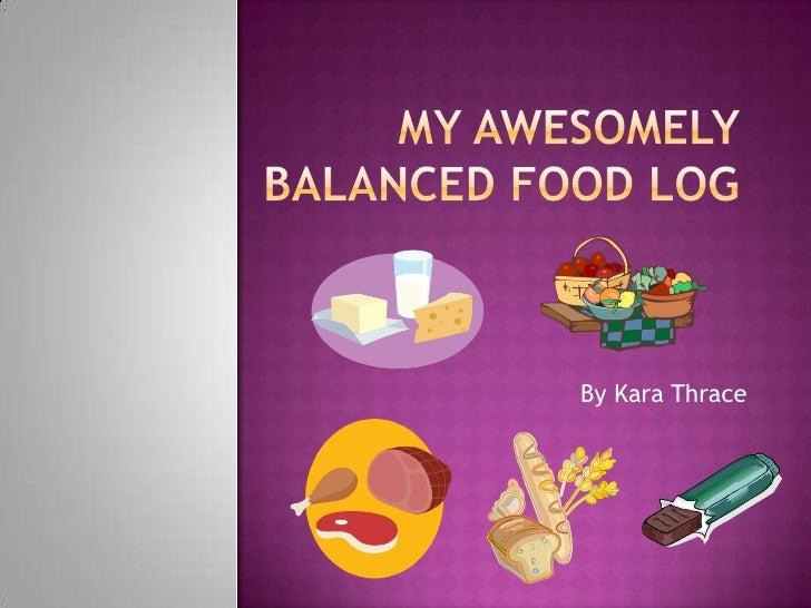 My Awesomely Balanced Food Log<br />By Kara Thrace<br />