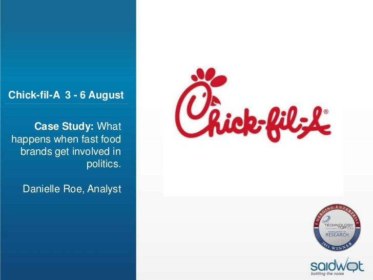 Chick-fil-A 3 - 6 August     Case Study: Whathappens when fast food  brands get involved in                politics.  Dani...