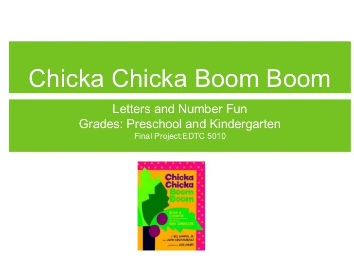 Chicka Chicka Boom Boom        Letters and Number Fun   Grades: Preschool and Kindergarten            Final Project:EDTC 5...