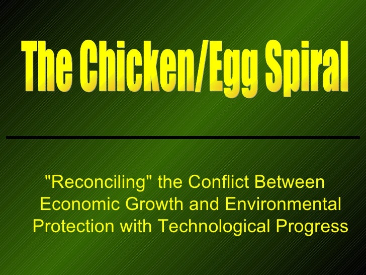 "The Chicken/Egg Spiral ""Reconciling"" the Conflict Between Economic Growth and Environmental Protection with Tech..."
