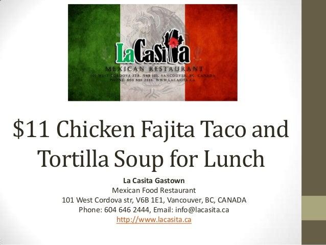 $11 Chicken Fajita Taco and Tortilla Soup for Lunch La Casita Gastown Mexican Food Restaurant 101 West Cordova str, V6B 1E...