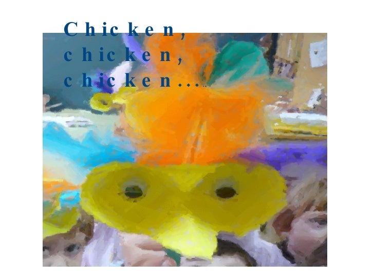 Chicken, chicken, chicken... . .