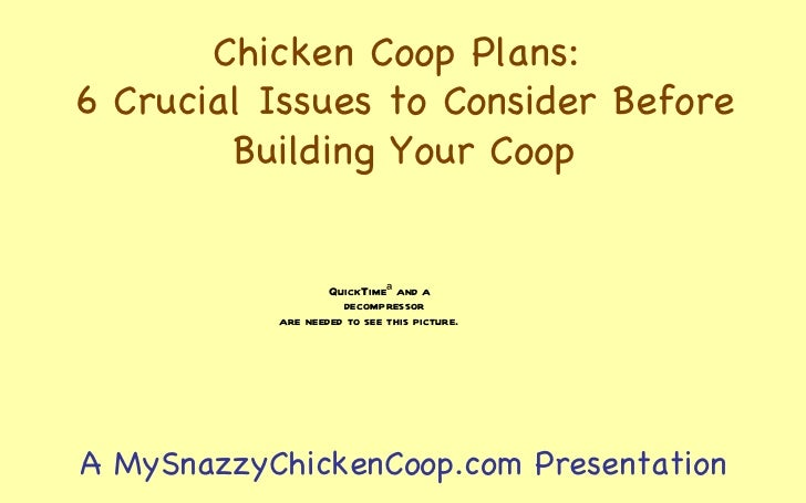Chicken Coop Plans:  6 Crucial Issues to Consider Before Building Your Coop A MySnazzyChickenCoop.com Presentation