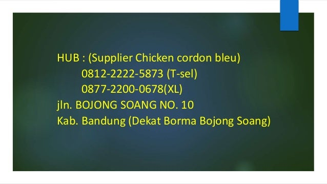 HUB : (Supplier Chicken cordon bleu) 0812-2222-5873 (T-sel) 0877-2200-0678(XL) jln. BOJONG SOANG NO. 10 Kab. Bandung (Deka...