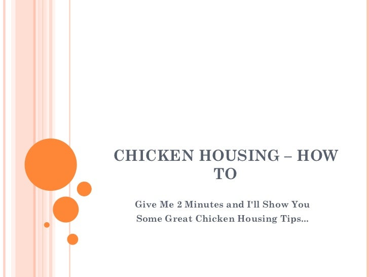 CHICKEN HOUSING – HOW TO Give Me 2 Minutes and I'll Show You Some Great Chicken Housing Tips...
