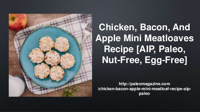 Chicken, Bacon, And Apple Mini Meatloaves Recipe [AIP, Paleo, Nut-Free, Egg-Free] http://paleomagazine.com /chicken-bacon-...