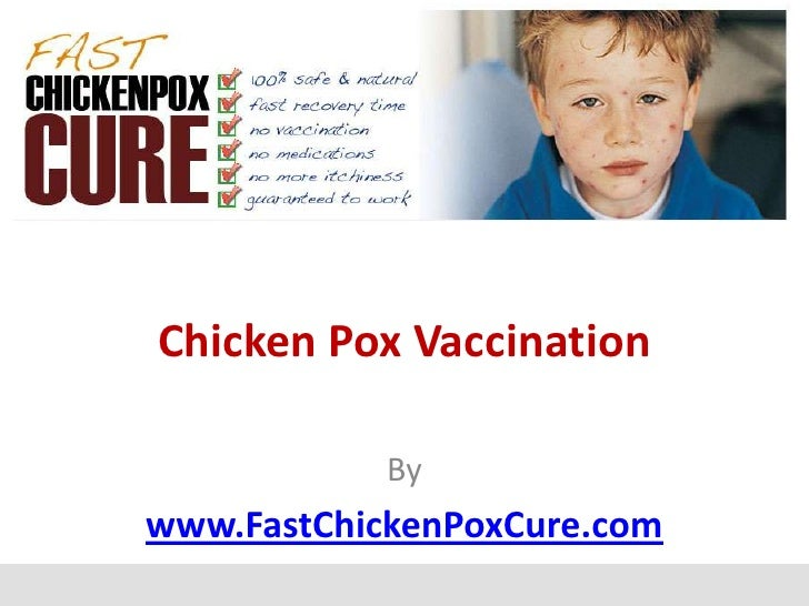Chicken Pox Vaccination            Bywww.FastChickenPoxCure.com